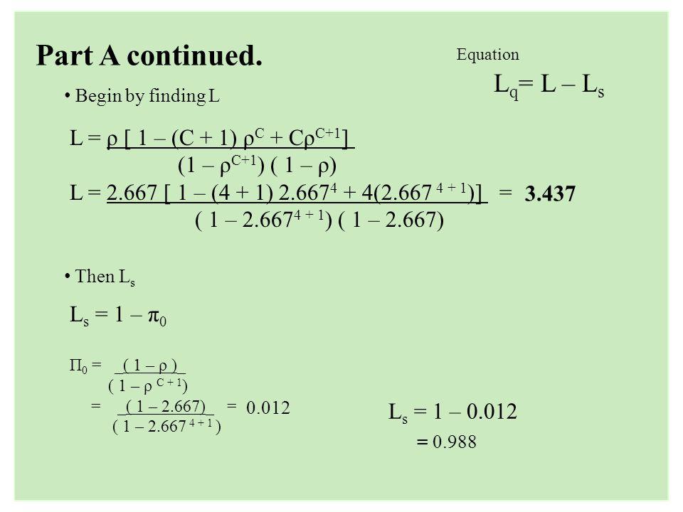 Part A continued. Lq= L – Ls L = ρ [ 1 – (C + 1) ρC + CρC+1]